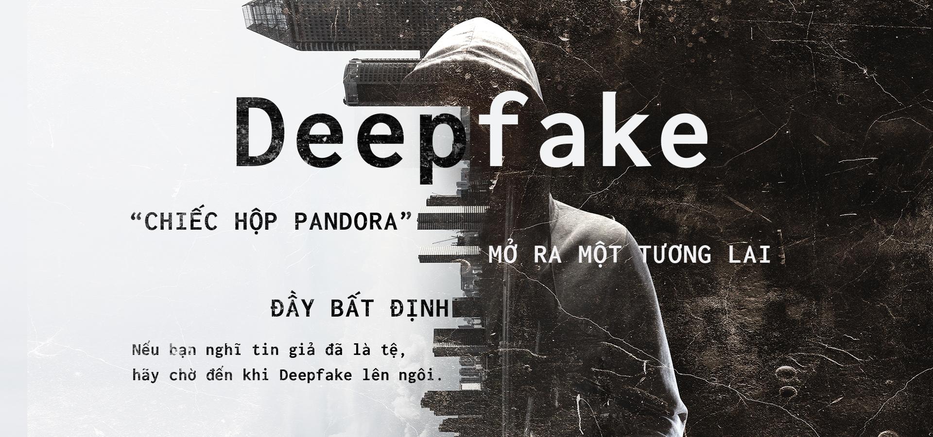 'Chiếc hộp Pandora' mở ra một tương lai đầy bất định - Deepfake